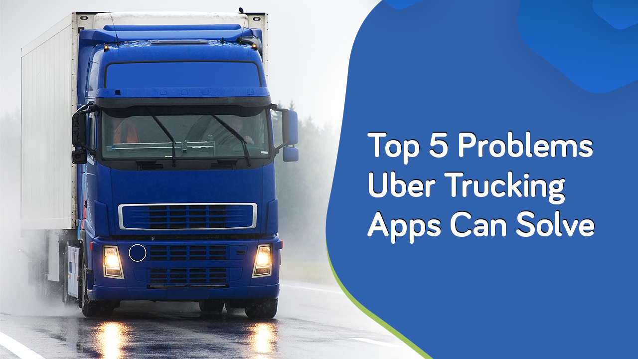 problems solved by uber trucking apps